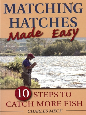 Matching Hatches Made Easy by Charles Meck Entomology and Hatches