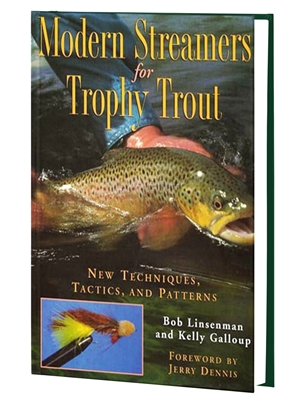 Modern Streamers for Trophy Trout by Bob Linsenman and Kelly Galloup Raymond C. Rumpf and Son