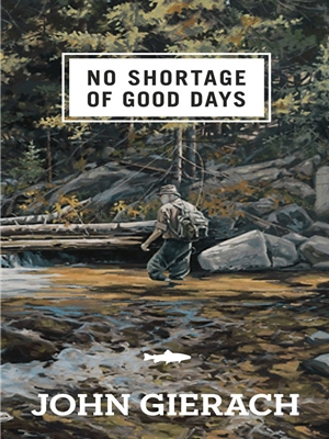 No Shortage of Good Days by John Gierach Fun, History  and  Fiction