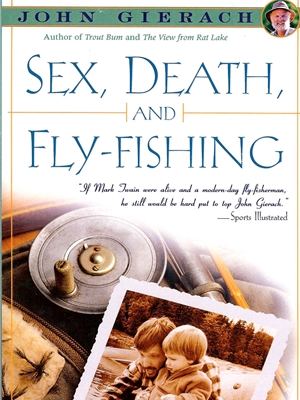 Sex, Death and Fly Fishing by John Gierach Raymond C. Rumpf and Son