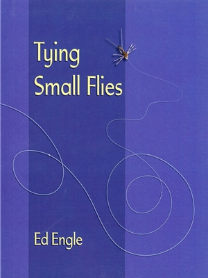 Tying Small Flies by Ed Engle Fly Tying Books